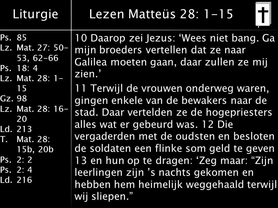 Liturgie Ps.85 Lz.Mat.27: 50- 53, 62-66 Ps.18: 4 Lz.Mat.