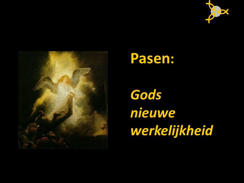 Pasen : Gods nieuwe werkelijkheid