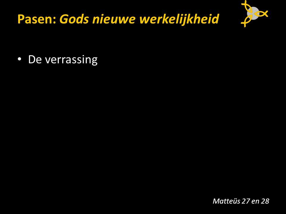 Pasen: Gods nieuwe werkelijkheid De verrassing Matteüs 27 en 28