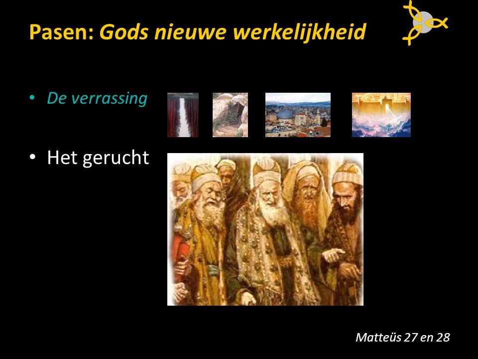 Pasen: Gods nieuwe werkelijkheid De verrassing Het gerucht Matteüs 27 en 28