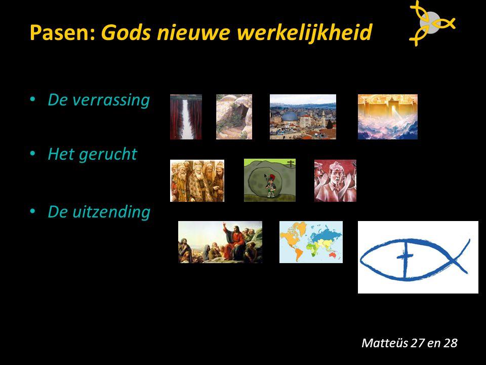 Pasen: Gods nieuwe werkelijkheid De verrassing Het gerucht De uitzending Matteüs 27 en 28