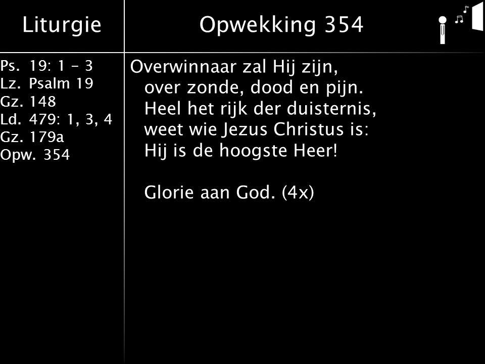 Liturgie Ps.19: 1 - 3 Lz.Psalm 19 Gz.148 Ld.479: 1, 3, 4 Gz.179a Opw.354 Overwinnaar zal Hij zijn, over zonde, dood en pijn. Heel het rijk der duister