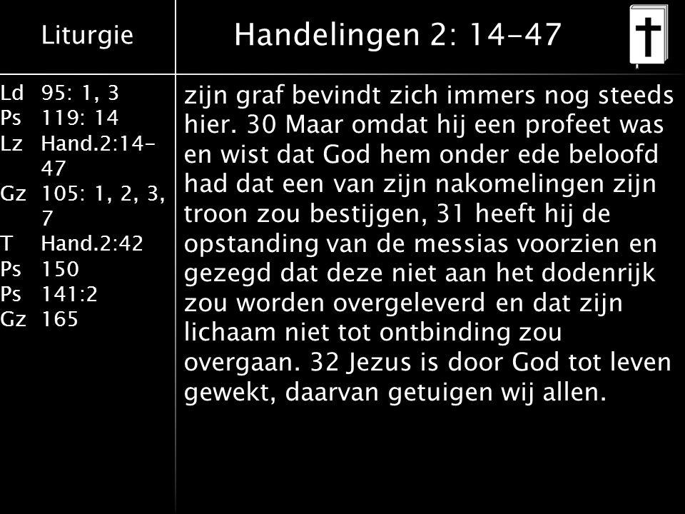 Liturgie Ld95: 1, 3 Ps119: 14 LzHand.2:14- 47 Gz105: 1, 2, 3, 7 THand.2:42 Ps150 Ps141:2 Gz165 zijn graf bevindt zich immers nog steeds hier.