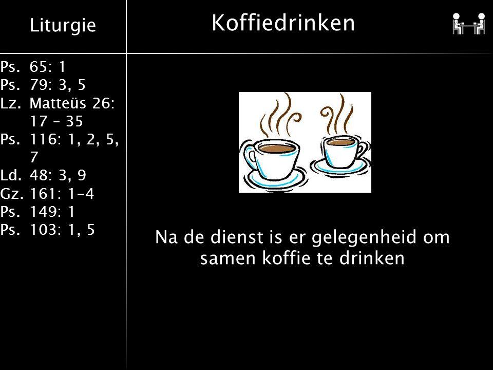 Liturgie Ps.65: 1 Ps.79: 3, 5 Lz.Matteüs 26: 17 – 35 Ps.116: 1, 2, 5, 7 Ld.48: 3, 9 Gz.161: 1-4 Ps.149: 1 Ps.103: 1, 5 Koffiedrinken Na de dienst is er gelegenheid om samen koffie te drinken