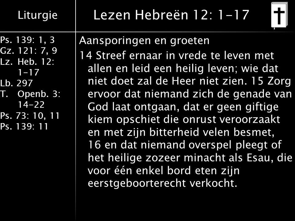 Liturgie Ps. 139: 1, 3 Gz. 121: 7, 9 Lz.Heb. 12: 1-17 Lb.