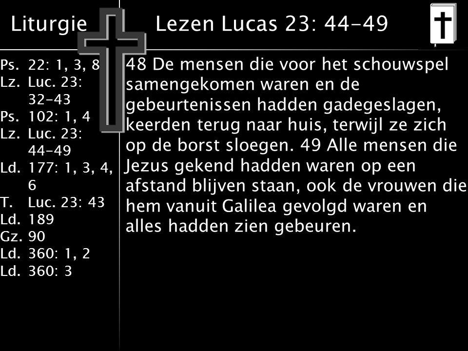Liturgie Ps.22: 1, 3, 8 Lz.Luc. 23: 32-43 Ps.102: 1, 4 Lz.Luc.