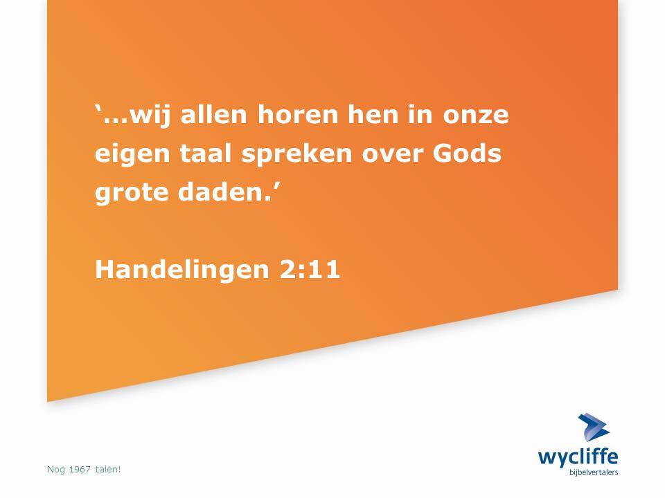 '…wij allen horen hen in onze eigen taal spreken over Gods grote daden.' Handelingen 2:11