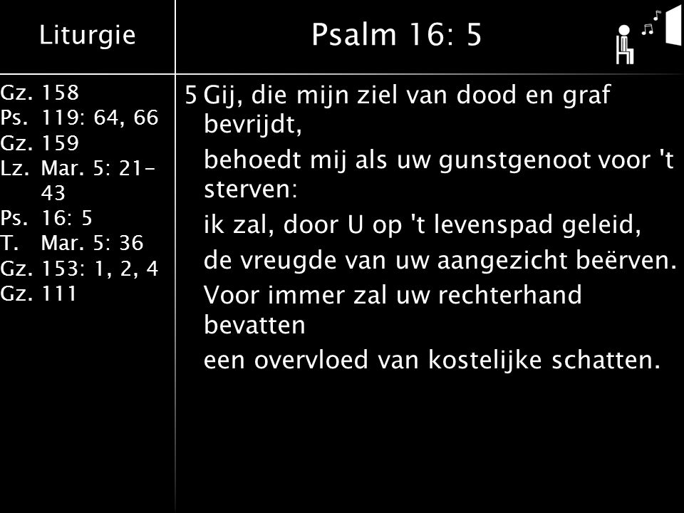 Liturgie Gz.158 Ps.119: 64, 66 Gz.159 Lz.Mar. 5: 21- 43 Ps.16: 5 T.Mar.