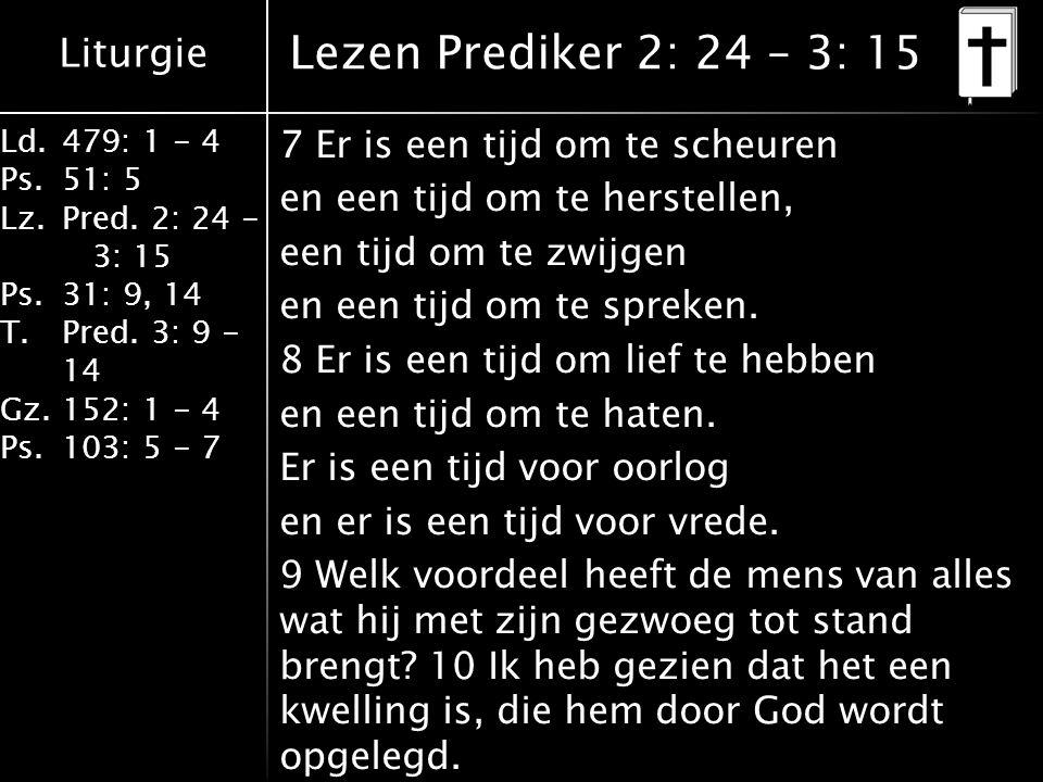 Liturgie Ld.479: 1 - 4 Ps.51: 5 Lz.Pred.2: 24 - 3: 15 Ps.31: 9, 14 T.Pred.