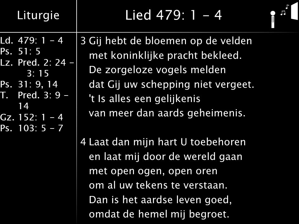 Liturgie Ld.479: 1 - 4 Ps.51: 5 Lz.Pred. 2: 24 - 3: 15 Ps.31: 9, 14 T.Pred.