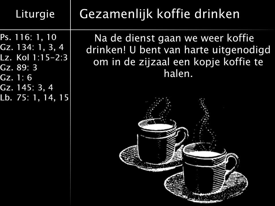 Liturgie Ps. 116: 1, 10 Gz.134: 1, 3, 4 Lz.Kol 1:15-2:3 Gz.89: 3 Gz.1: 6 Gz.145: 3, 4 Lb.75: 1, 14, 15 Gezamenlijk koffie drinken Na de dienst gaan we