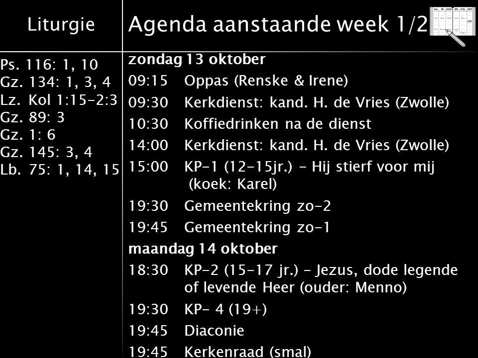 Liturgie Ps. 116: 1, 10 Gz.134: 1, 3, 4 Lz.Kol 1:15-2:3 Gz.89: 3 Gz.1: 6 Gz.145: 3, 4 Lb.75: 1, 14, 15 Agenda aanstaande week 1/2 zondag 13 oktober 09