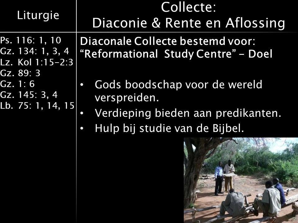 Liturgie Ps. 116: 1, 10 Gz.134: 1, 3, 4 Lz.Kol 1:15-2:3 Gz.89: 3 Gz.1: 6 Gz.145: 3, 4 Lb.75: 1, 14, 15 Collecte: Diaconie & Rente en Aflossing Diacona