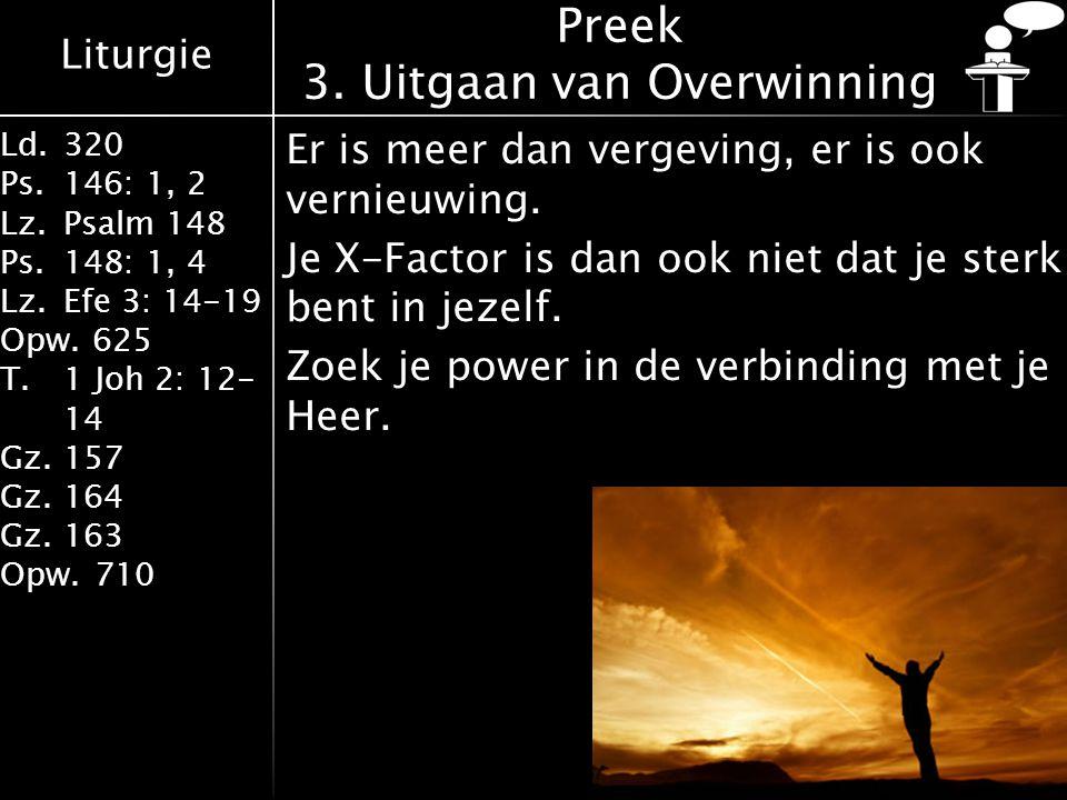 Liturgie Ld.320 Ps.146: 1, 2 Lz.Psalm 148 Ps.148: 1, 4 Lz.Efe 3: 14-19 Opw.