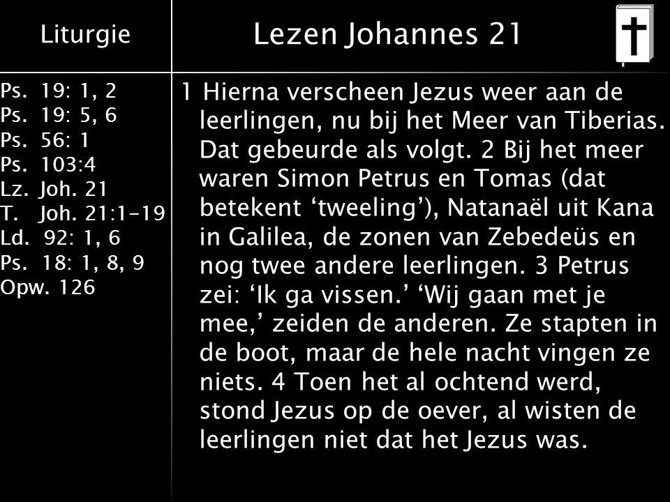 Liturgie Ps.19: 1, 2 Ps.19: 5, 6 Ps.56: 1 Ps.103:4 Lz.Joh.
