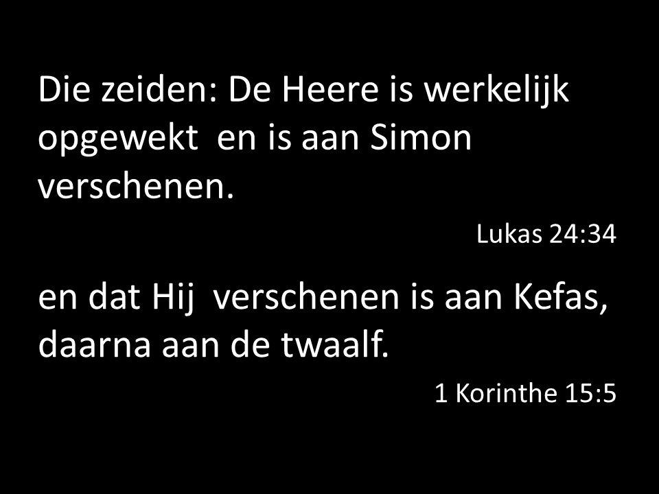 Die zeiden: De Heere is werkelijk opgewekt en is aan Simon verschenen.
