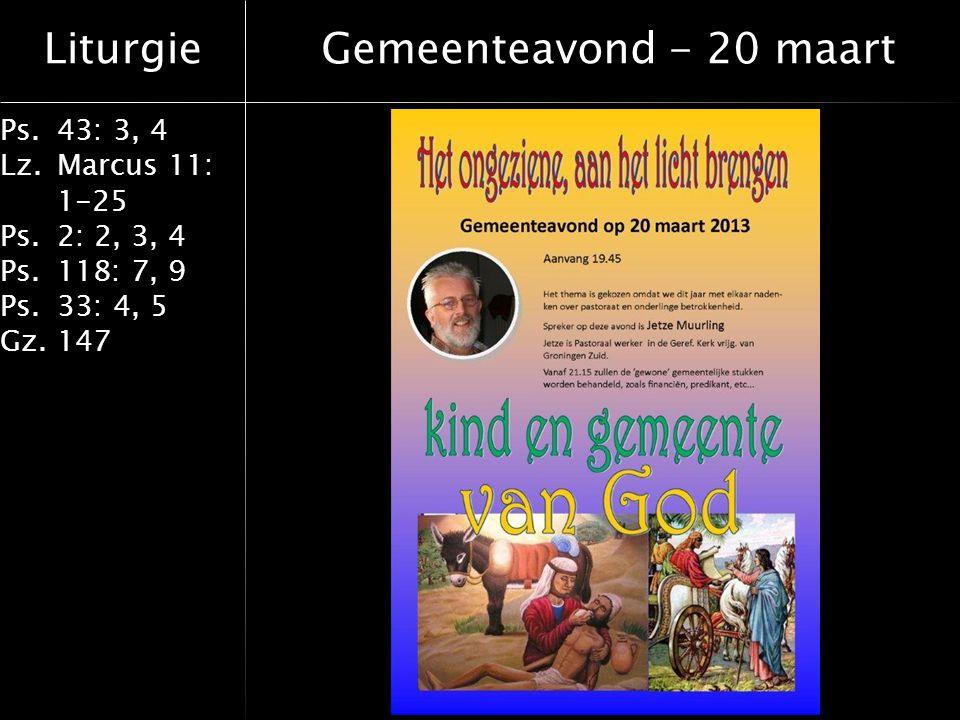 Liturgie Ps.43: 3, 4 Lz.Marcus 11: 1-25 Ps.2: 2, 3, 4 Ps.118: 7, 9 Ps.33: 4, 5 Gz.147 Preek Thema: Grote Schoonmaak
