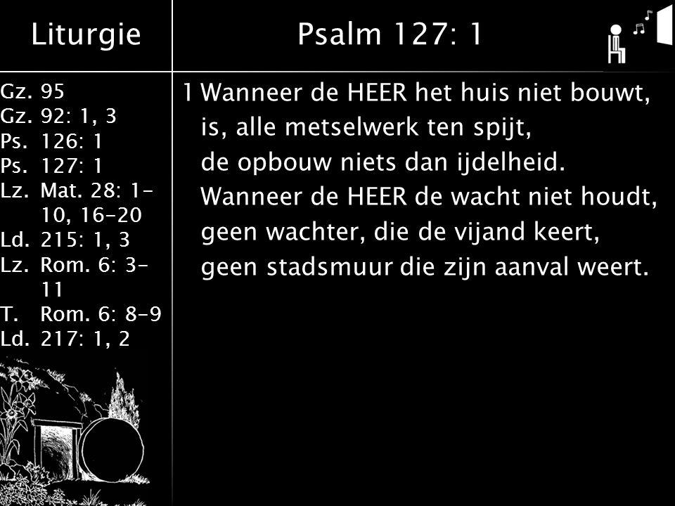 Liturgie Gz.95 Gz. 92: 1, 3 Ps.126: 1 Ps.127: 1 Lz.Mat.