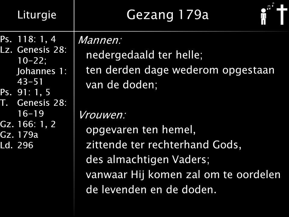 Liturgie Ps.118: 1, 4 Lz.Genesis 28: 10-22; Johannes 1: 43-51 Ps.91: 1, 5 T.Genesis 28: 16-19 Gz.166: 1, 2 Gz.179a Ld.296 Mannen: nedergedaald ter hel