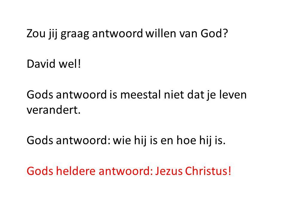 Zou jij graag antwoord willen van God? David wel! Gods antwoord is meestal niet dat je leven verandert. Gods antwoord: wie hij is en hoe hij is. Gods