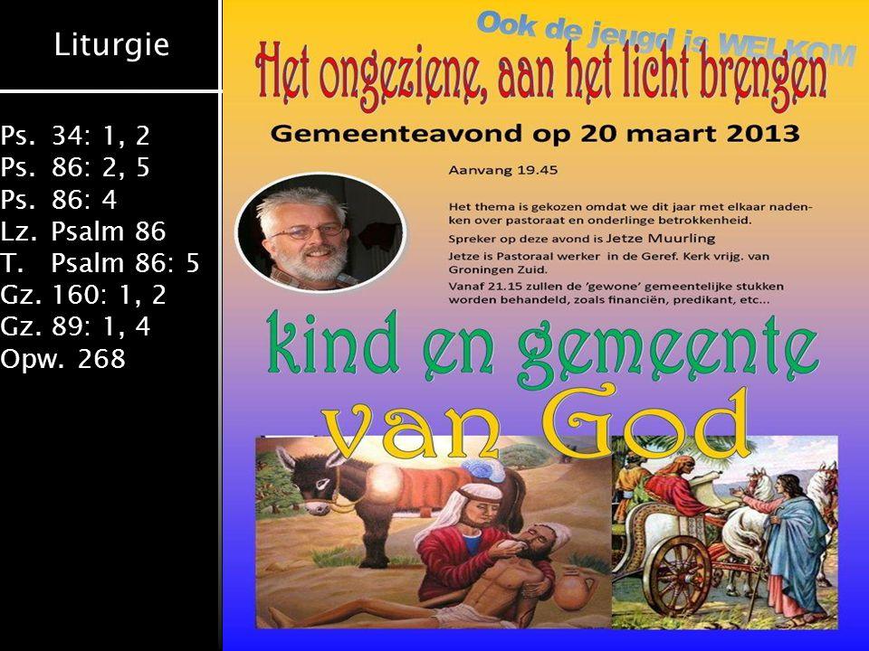 Liturgie Ps.34: 1, 2 Ps.86: 2, 5 Ps.86: 4 Lz.Psalm 86 T.Psalm 86: 5 Gz.160: 1, 2 Gz.89: 1, 4 Opw.268 Opwekking 268: 1-4 1Hij kwam bij ons, heel gewoon, de Zoon van God als mensenzoon.