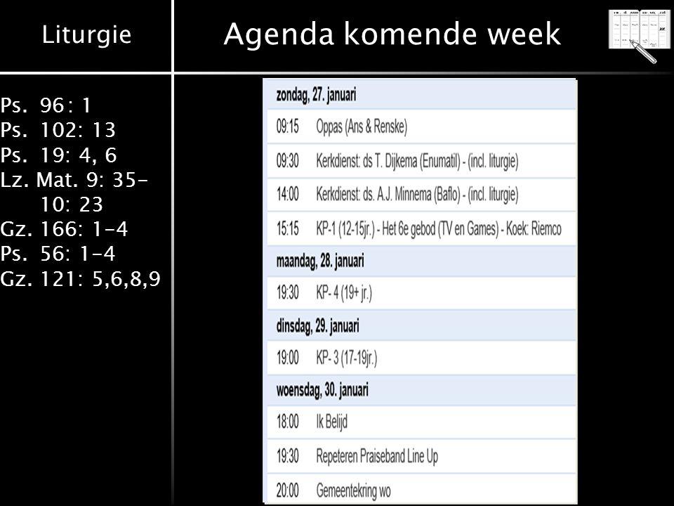 Liturgie Ps.96: 1 Ps.102: 13 Ps.19: 4, 6 Lz. Mat. 9: 35- 10: 23 Gz.166: 1-4 Ps.56: 1-4 Gz.121: 5,6,8,9 Agenda komende week
