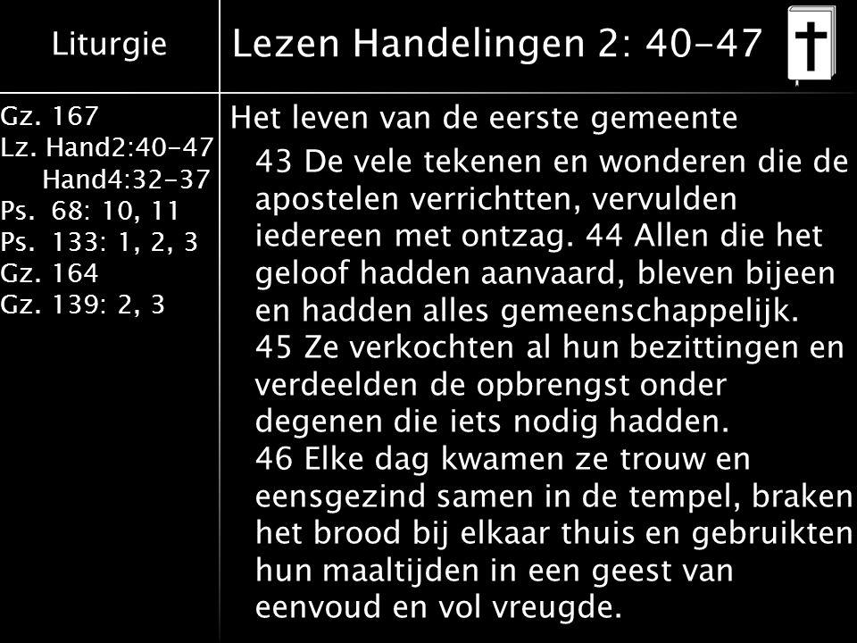 Liturgie Gz. 167 Lz. Hand2:40-47 Hand4:32-37 Ps.68: 10, 11 Ps.133: 1, 2, 3 Gz.164 Gz.139: 2, 3 Lezen Handelingen 2: 40-47 Het leven van de eerste geme