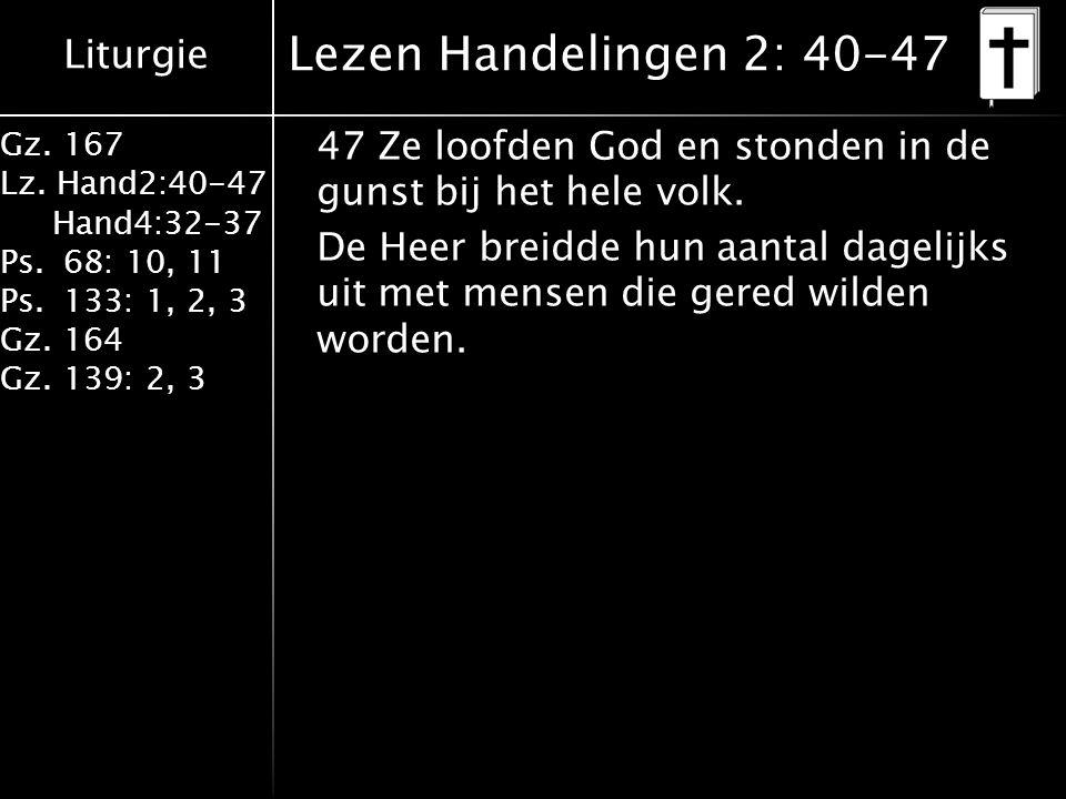 Liturgie Gz. 167 Lz. Hand2:40-47 Hand4:32-37 Ps.68: 10, 11 Ps.133: 1, 2, 3 Gz.164 Gz.139: 2, 3 Lezen Handelingen 2: 40-47 47 Ze loofden God en stonden