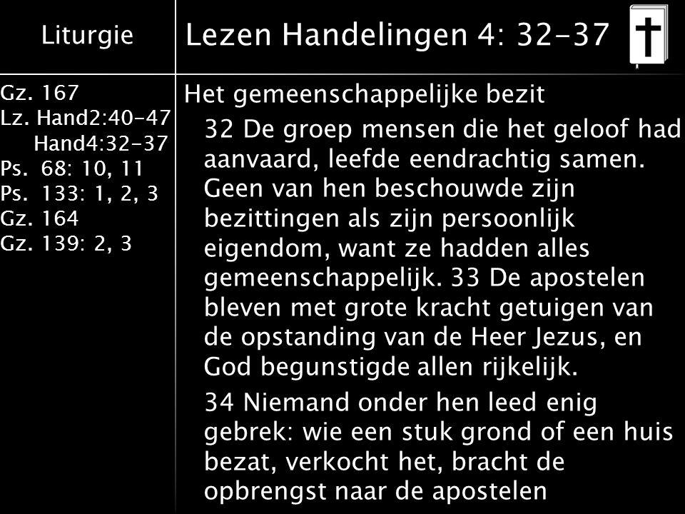 Liturgie Gz. 167 Lz. Hand2:40-47 Hand4:32-37 Ps.68: 10, 11 Ps.133: 1, 2, 3 Gz.164 Gz.139: 2, 3 Lezen Handelingen 4: 32-37 Het gemeenschappelijke bezit