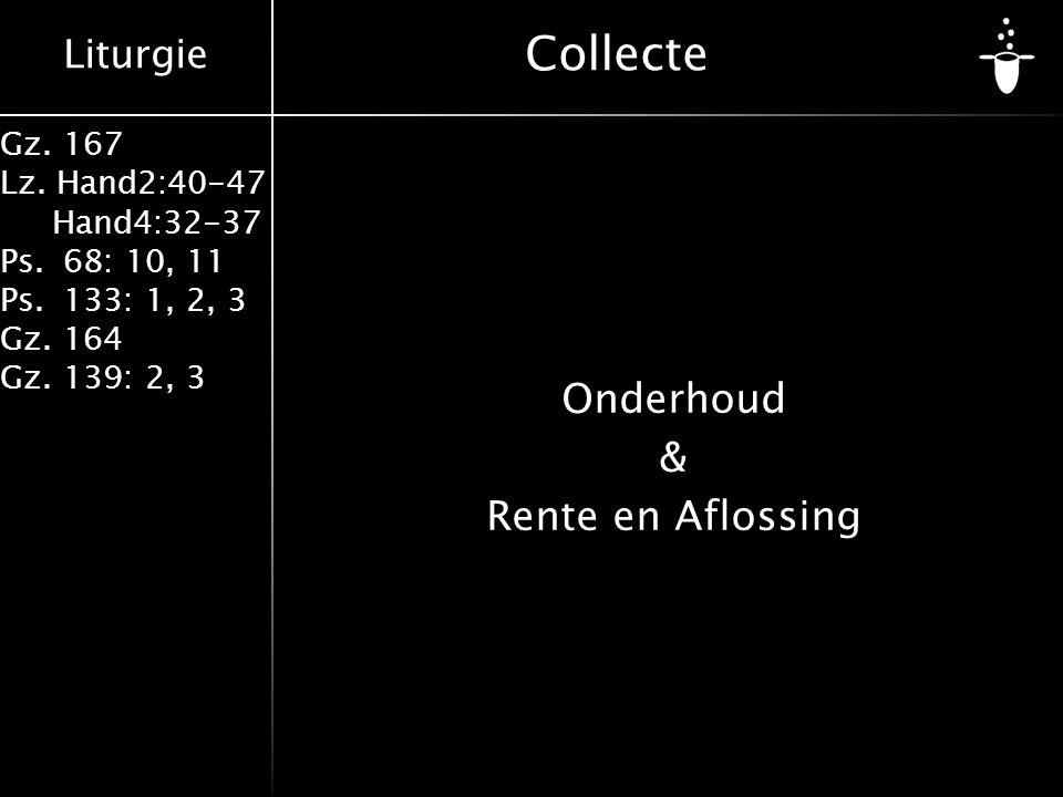 Liturgie Gz. 167 Lz. Hand2:40-47 Hand4:32-37 Ps.68: 10, 11 Ps.133: 1, 2, 3 Gz.164 Gz.139: 2, 3 Onderhoud & Rente en Aflossing Collecte