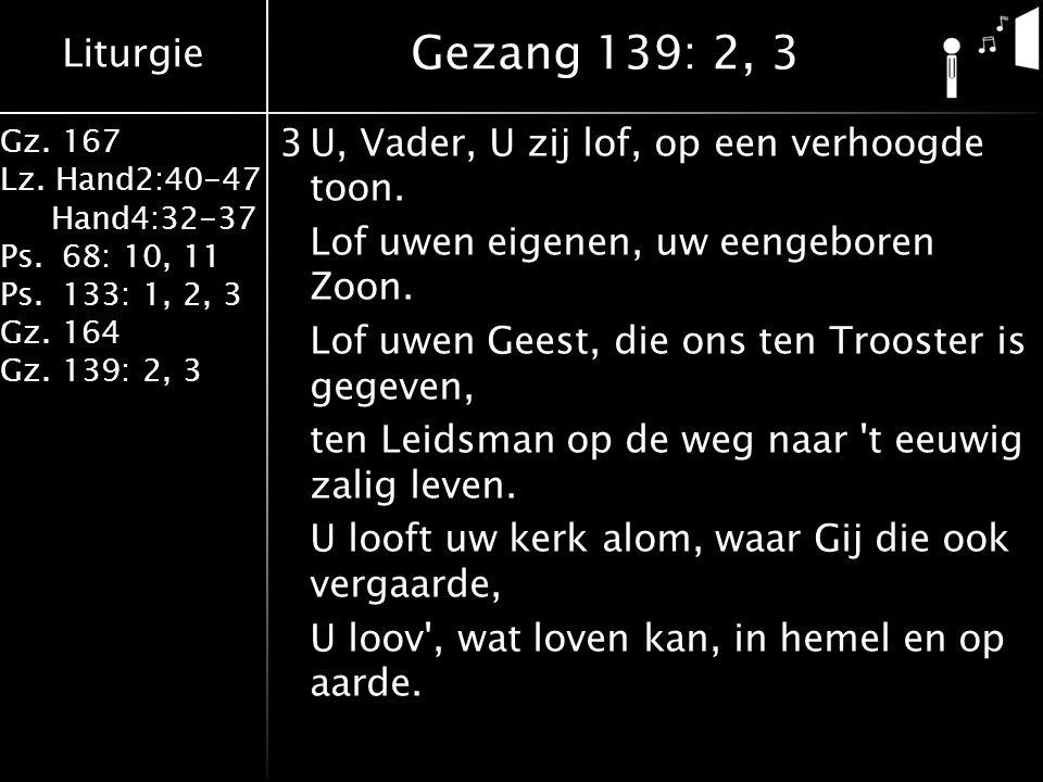 Liturgie Gz. 167 Lz. Hand2:40-47 Hand4:32-37 Ps.68: 10, 11 Ps.133: 1, 2, 3 Gz.164 Gz.139: 2, 3 3U, Vader, U zij lof, op een verhoogde toon. Lof uwen e