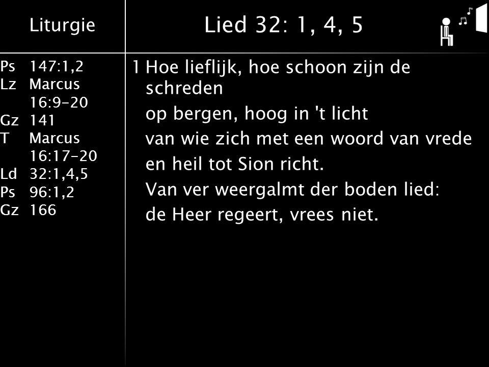 Liturgie Ps147:1,2 LzMarcus 16:9-20 Gz141 TMarcus 16:17-20 Ld32:1,4,5 Ps96:1,2 Gz166 1Hoe lieflijk, hoe schoon zijn de schreden op bergen, hoog in t licht van wie zich met een woord van vrede en heil tot Sion richt.