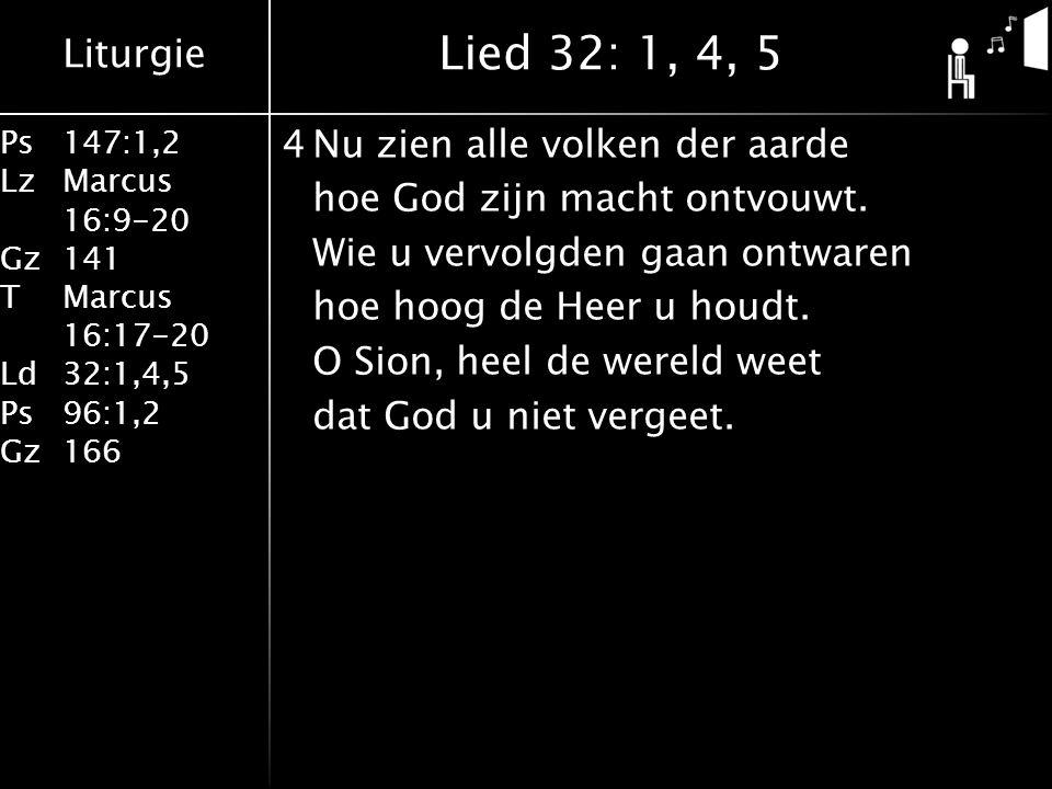 Liturgie Ps147:1,2 LzMarcus 16:9-20 Gz141 TMarcus 16:17-20 Ld32:1,4,5 Ps96:1,2 Gz166 4Nu zien alle volken der aarde hoe God zijn macht ontvouwt.