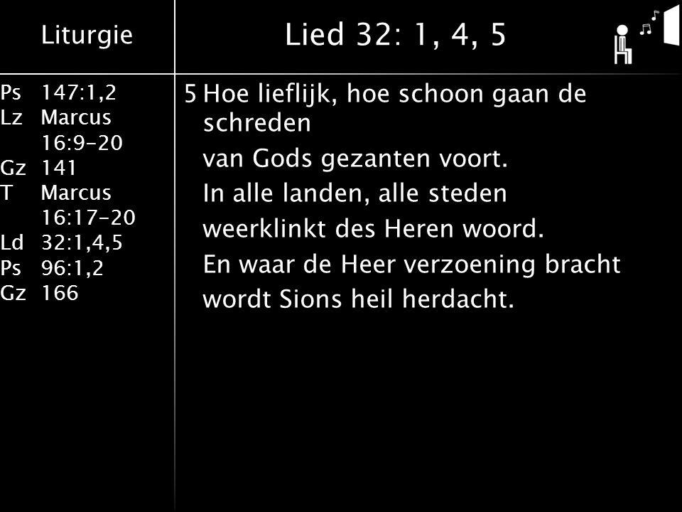 Liturgie Ps147:1,2 LzMarcus 16:9-20 Gz141 TMarcus 16:17-20 Ld32:1,4,5 Ps96:1,2 Gz166 5Hoe lieflijk, hoe schoon gaan de schreden van Gods gezanten voort.