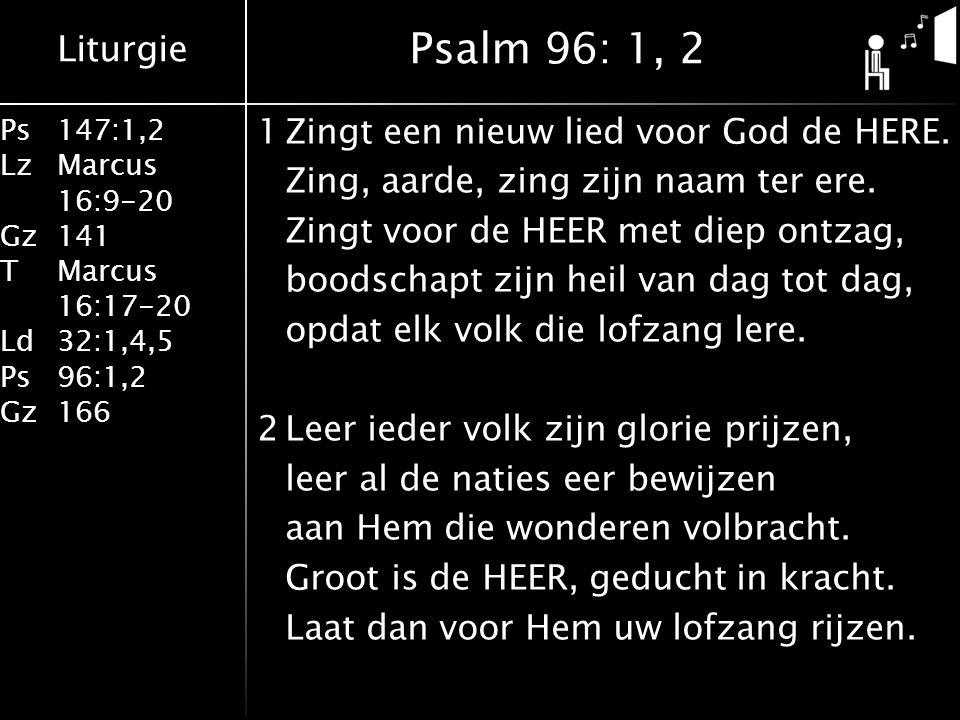Liturgie Ps147:1,2 LzMarcus 16:9-20 Gz141 TMarcus 16:17-20 Ld32:1,4,5 Ps96:1,2 Gz166 1Zingt een nieuw lied voor God de HERE.
