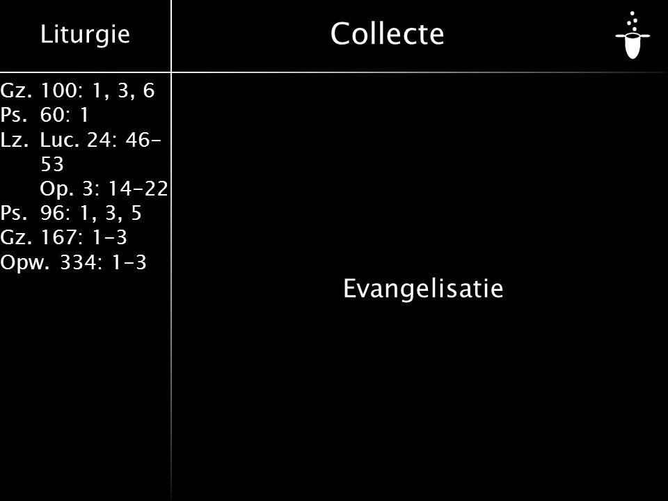 Liturgie Gz.100: 1, 3, 6 Ps.60: 1 Lz.Luc. 24: 46- 53 Op. 3: 14-22 Ps.96: 1, 3, 5 Gz.167: 1-3 Opw.334: 1-3 Collecte Evangelisatie