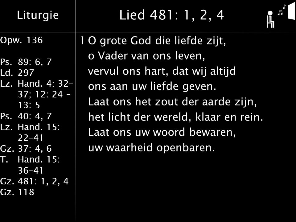 Liturgie Opw.136 Ps.89: 6, 7 Ld.297 Lz.Hand. 4: 32– 37; 12: 24 – 13: 5 Ps.40: 4, 7 Lz.Hand. 15: 22–41 Gz.37: 4, 6 T.Hand. 15: 36–41 Gz.481: 1, 2, 4 Gz