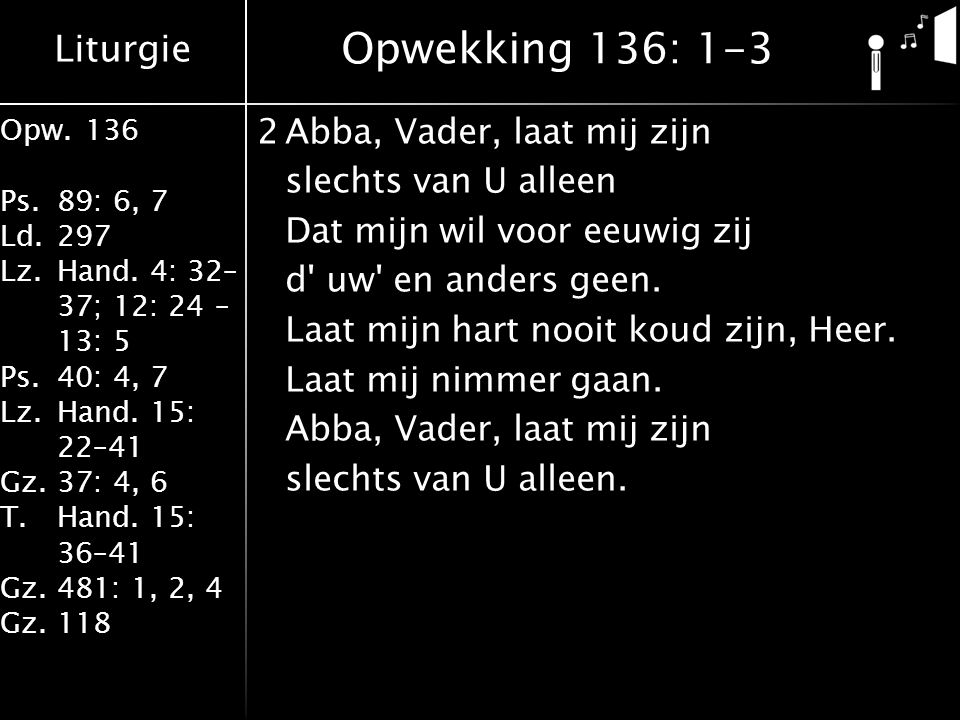 Liturgie Opw.136 Ps.89: 6, 7 Ld.297 Lz.Hand.4: 32– 37; 12: 24 – 13: 5 Ps.40: 4, 7 Lz.Hand.