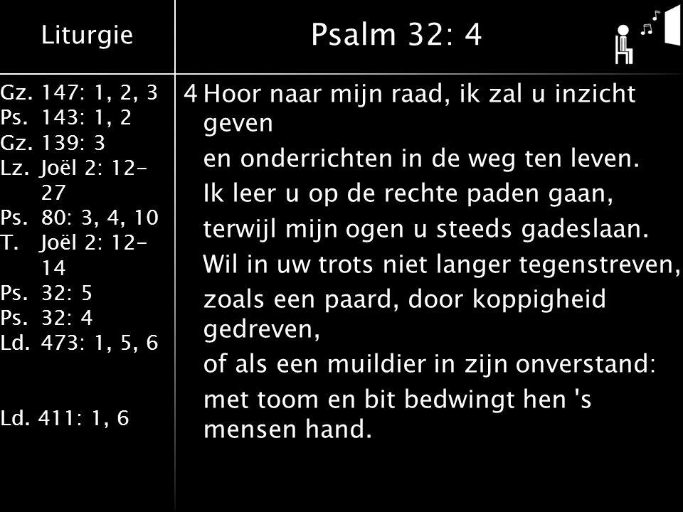 Liturgie Gz.147: 1, 2, 3 Ps.143: 1, 2 Gz.139: 3 Lz.Joël 2: 12- 27 Ps.80: 3, 4, 10 T.Joël 2: 12- 14 Ps.32: 5 Ps.32: 4 Ld.473: 1, 5, 6 Ld. 411: 1, 6 4Ho