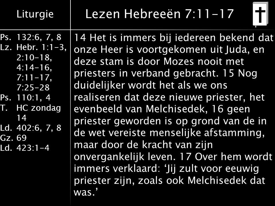 Liturgie Ps.132:6, 7, 8 Lz.Hebr. 1:1-3, 2:10-18, 4:14-16, 7:11-17, 7:25-28 Ps.110:1, 4 T.HC zondag 14 Ld.402:6, 7, 8 Gz.69 Ld.423:1-4 14 Het is immers