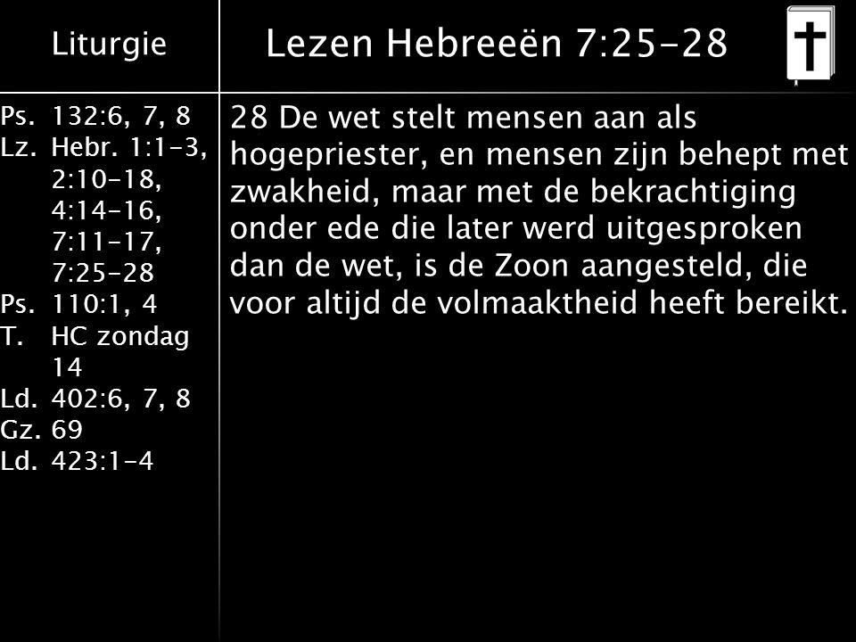 Liturgie Ps.132:6, 7, 8 Lz.Hebr. 1:1-3, 2:10-18, 4:14-16, 7:11-17, 7:25-28 Ps.110:1, 4 T.HC zondag 14 Ld.402:6, 7, 8 Gz.69 Ld.423:1-4 28 De wet stelt