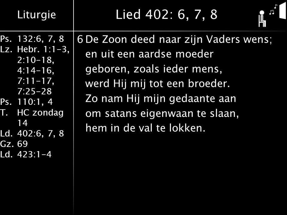 Liturgie Ps.132:6, 7, 8 Lz.Hebr. 1:1-3, 2:10-18, 4:14-16, 7:11-17, 7:25-28 Ps.110:1, 4 T.HC zondag 14 Ld.402:6, 7, 8 Gz.69 Ld.423:1-4 6De Zoon deed na