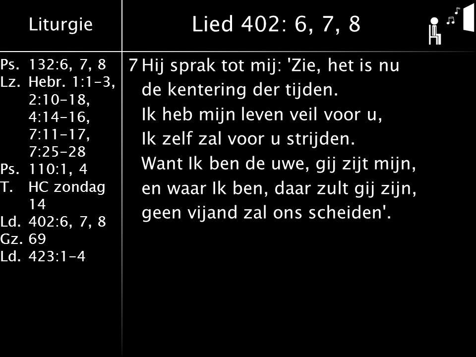 Liturgie Ps.132:6, 7, 8 Lz.Hebr. 1:1-3, 2:10-18, 4:14-16, 7:11-17, 7:25-28 Ps.110:1, 4 T.HC zondag 14 Ld.402:6, 7, 8 Gz.69 Ld.423:1-4 7Hij sprak tot m
