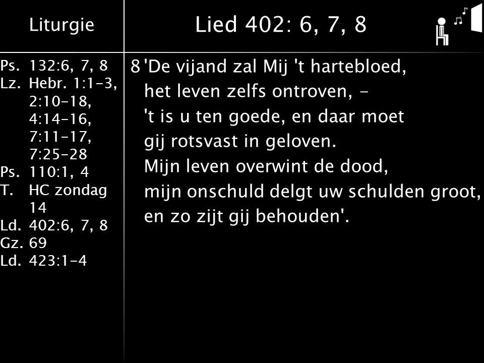 Liturgie Ps.132:6, 7, 8 Lz.Hebr. 1:1-3, 2:10-18, 4:14-16, 7:11-17, 7:25-28 Ps.110:1, 4 T.HC zondag 14 Ld.402:6, 7, 8 Gz.69 Ld.423:1-4 8'De vijand zal
