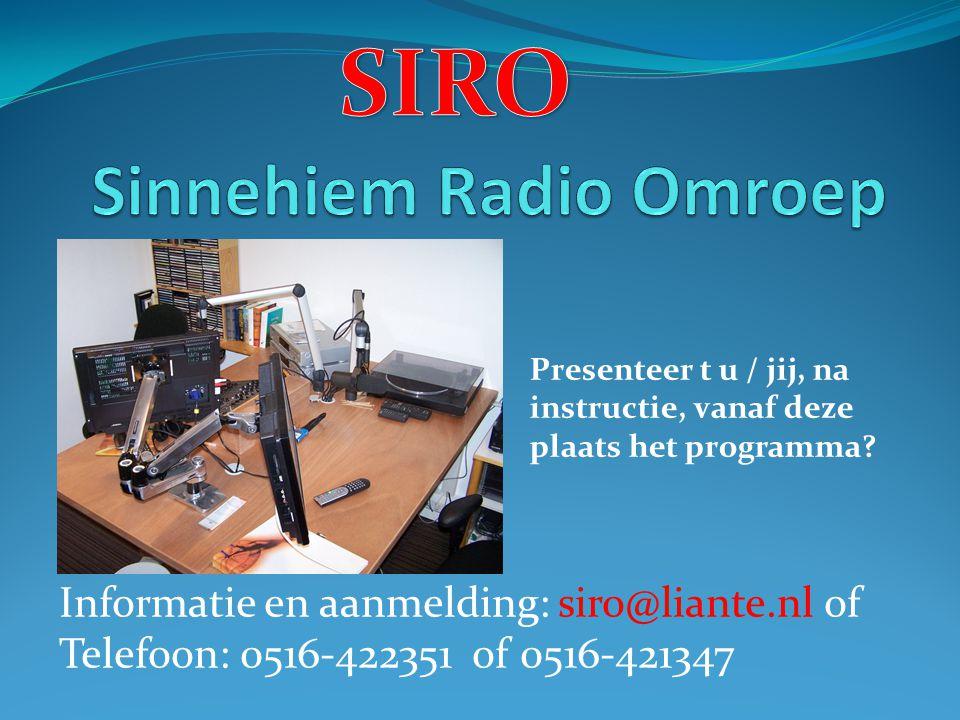 Informatie en aanmelding: siro@liante.nl of Telefoon: 0516-422351 of 0516-421347 Presenteer t u / jij, na instructie, vanaf deze plaats het programma?