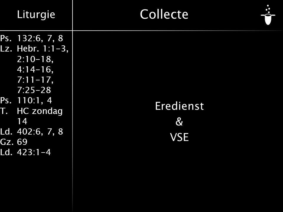 Liturgie Ps.132:6, 7, 8 Lz.Hebr. 1:1-3, 2:10-18, 4:14-16, 7:11-17, 7:25-28 Ps.110:1, 4 T.HC zondag 14 Ld.402:6, 7, 8 Gz.69 Ld.423:1-4 Eredienst & VSE