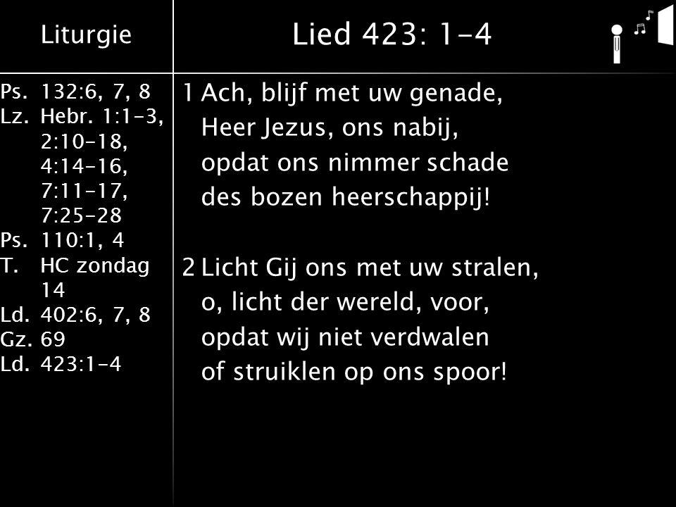 Liturgie Ps.132:6, 7, 8 Lz.Hebr. 1:1-3, 2:10-18, 4:14-16, 7:11-17, 7:25-28 Ps.110:1, 4 T.HC zondag 14 Ld.402:6, 7, 8 Gz.69 Ld.423:1-4 1Ach, blijf met