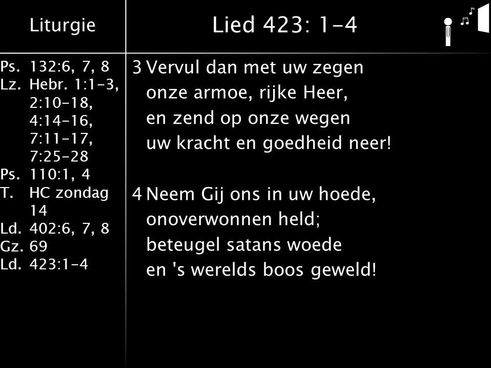 Liturgie Ps.132:6, 7, 8 Lz.Hebr. 1:1-3, 2:10-18, 4:14-16, 7:11-17, 7:25-28 Ps.110:1, 4 T.HC zondag 14 Ld.402:6, 7, 8 Gz.69 Ld.423:1-4 3Vervul dan met