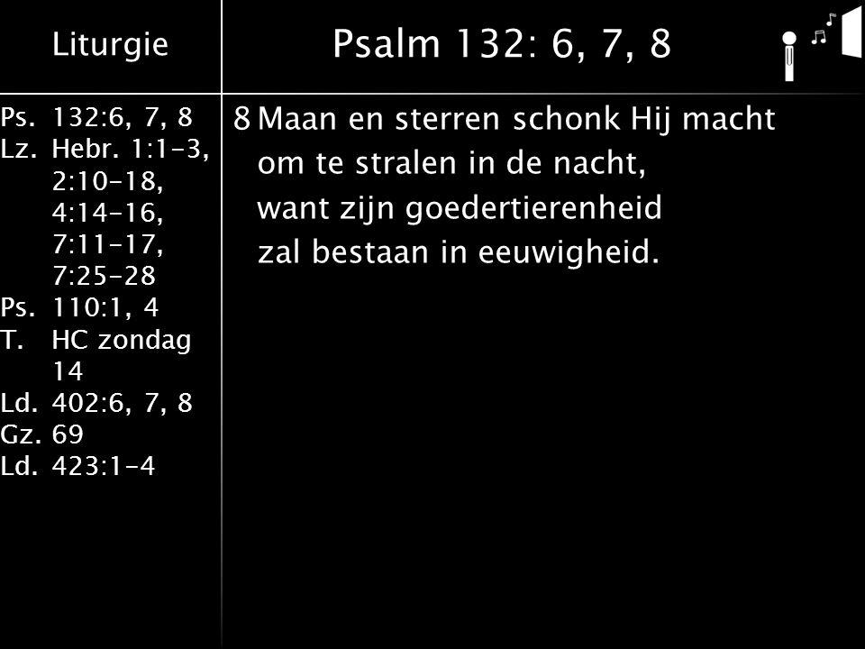 Liturgie Ps.132:6, 7, 8 Lz.Hebr. 1:1-3, 2:10-18, 4:14-16, 7:11-17, 7:25-28 Ps.110:1, 4 T.HC zondag 14 Ld.402:6, 7, 8 Gz.69 Ld.423:1-4 8Maan en sterren