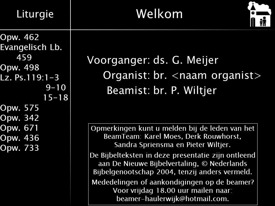 Liturgie Opw. 462 Evangelisch Lb. 459 Opw. 498 Lz. Ps.119:1-3 9-10 15-18 Opw. 575 Opw. 342 Opw. 671 Opw. 436 Opw. 733 Voorganger:ds. G. Meijer Organis